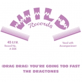 The Dragtones - (Drag Drag) You're Going Too Fast